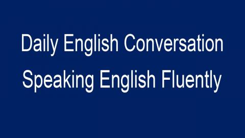 Speaking English Fluently Basic English Conversation - Daily English Conversation